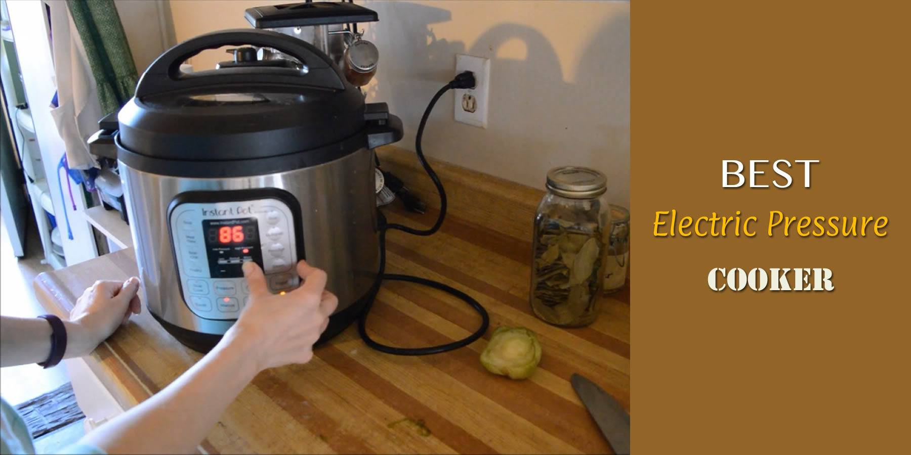 Best Electric Pressure Cooker In 2018 Guide Amp Reviews