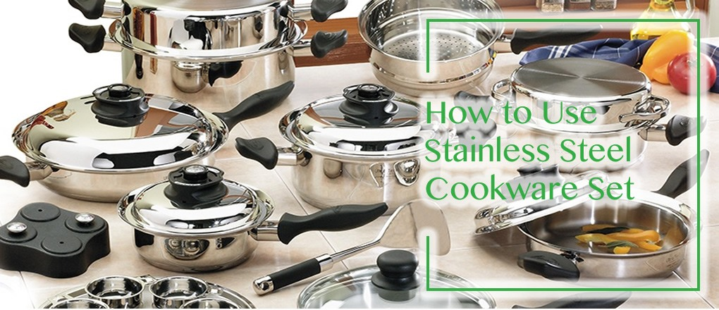 How to Use Stainless Steel Cookware Set
