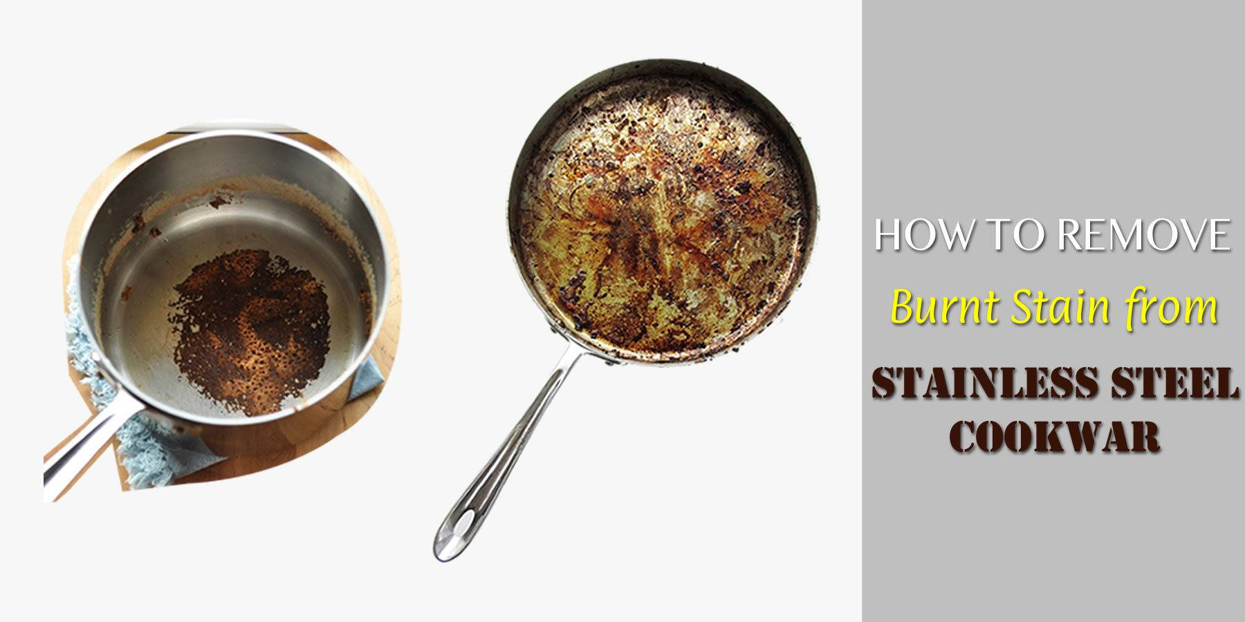 How To Remove Burnt Stain From Stainless Steel Cookware